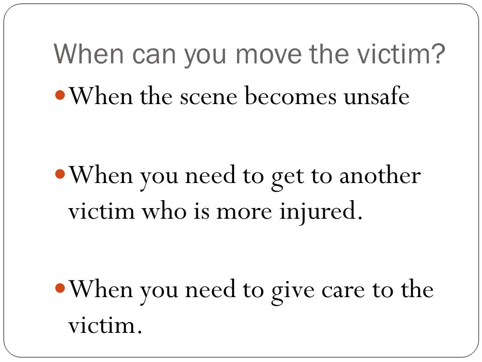 When can you move the victim