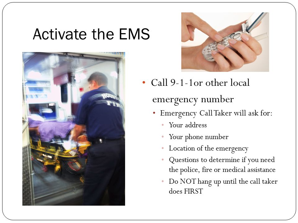 Activate the EMS Call 9-1-1or other local emergency number
