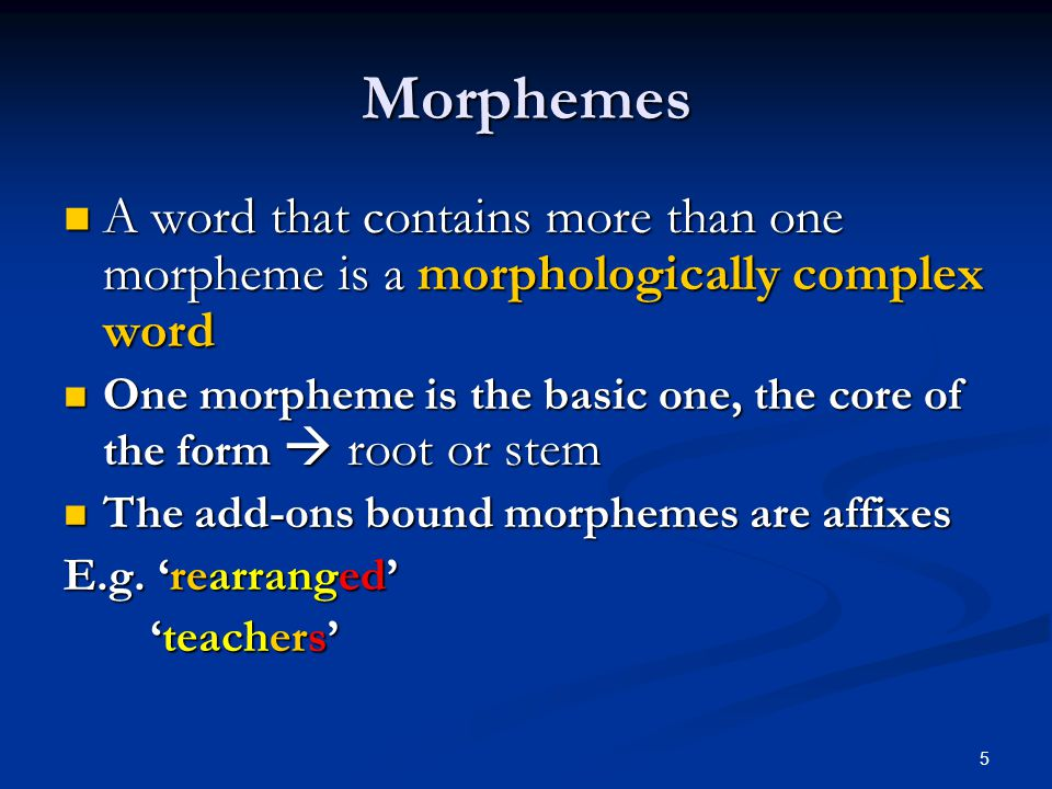 Morphemes A word that contains more than one morpheme is a morphologically complex word.