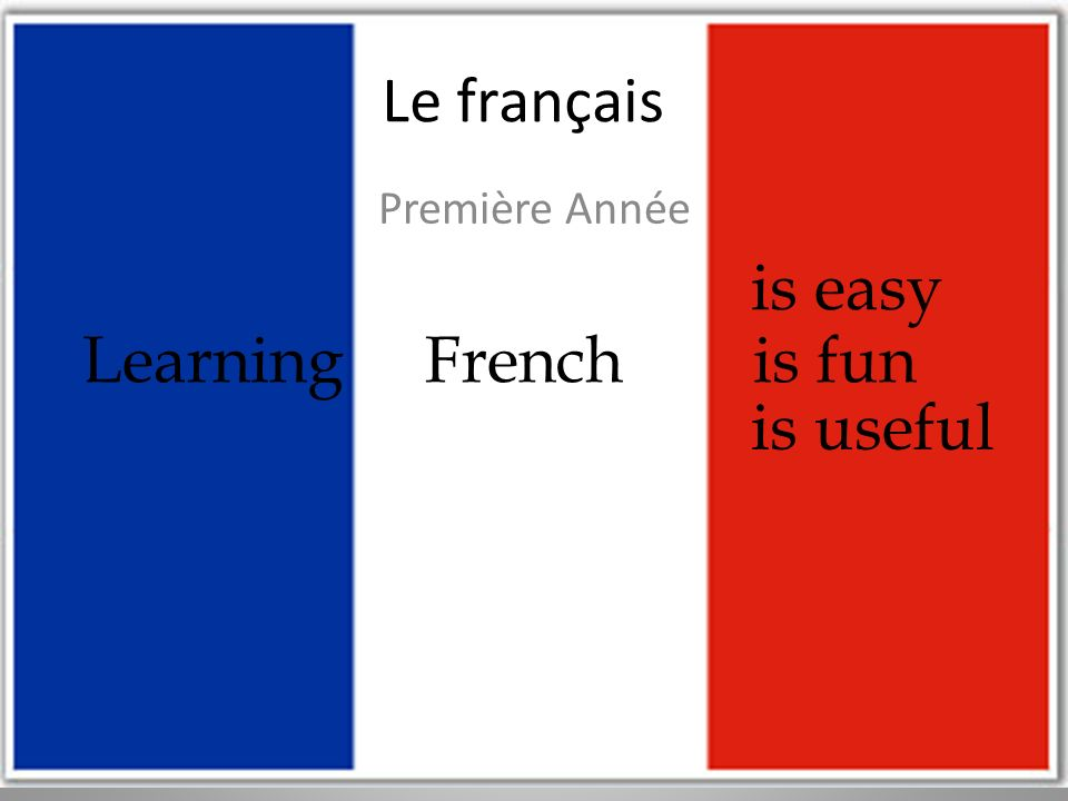 Le français Première Année is easy Learning French is fun is useful