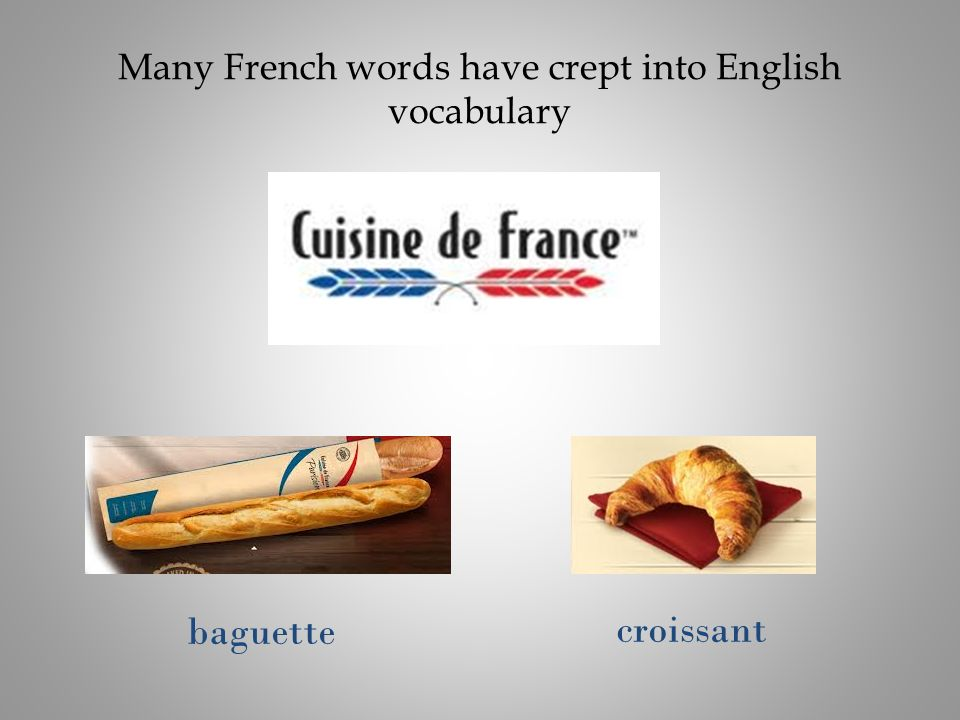 Many French words have crept into English vocabulary