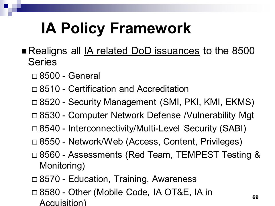 IA Policy Framework Realigns all IA related DoD issuances to the 8500 Series General Certification and Accreditation.
