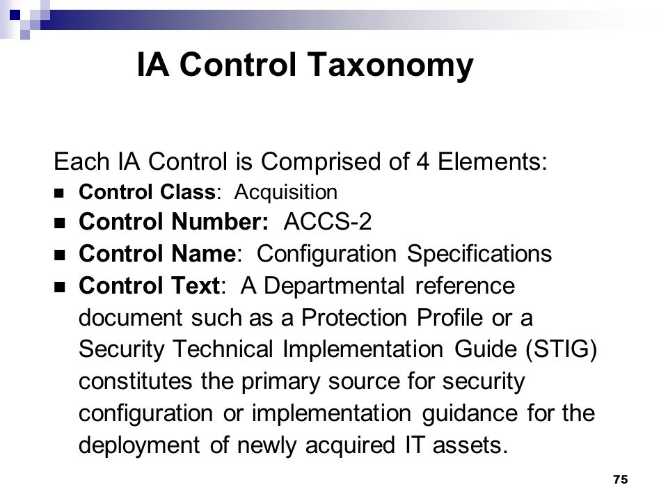 IA Control Taxonomy Each IA Control is Comprised of 4 Elements: