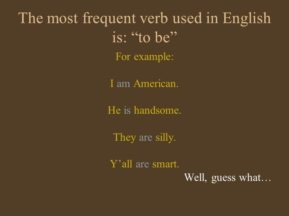 The most frequent verb used in English is: to be