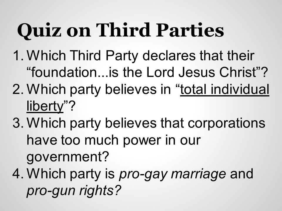 Quiz on Third Parties Which Third Party declares that their foundation...is the Lord Jesus Christ