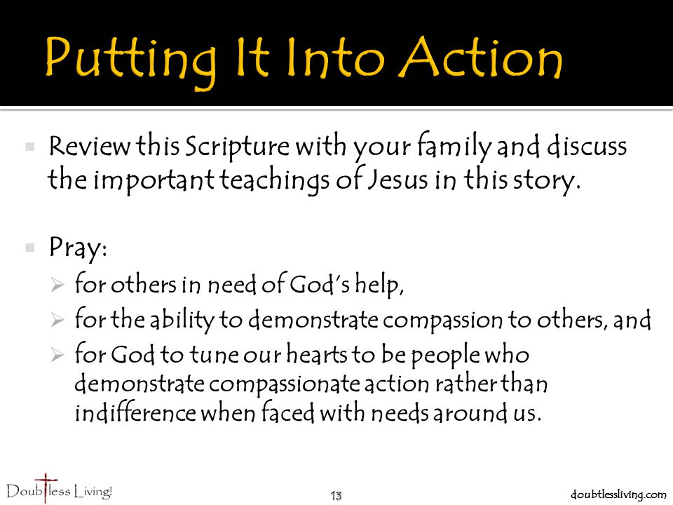 Putting It Into Action Review this Scripture with your family and discuss the important teachings of Jesus in this story.