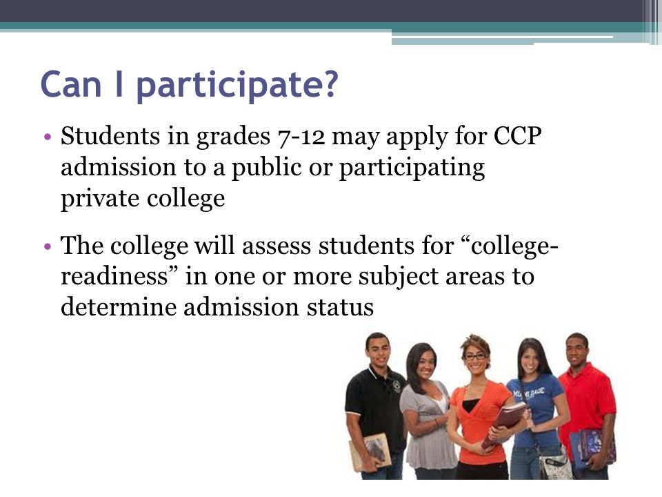 Can I participate Students in grades 7-12 may apply for CCP admission to a public or participating private college.