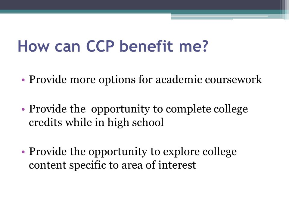 How can CCP benefit me Provide more options for academic coursework