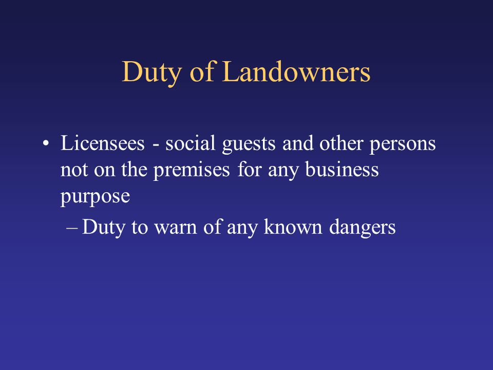 Duty of Landowners Licensees - social guests and other persons not on the premises for any business purpose.