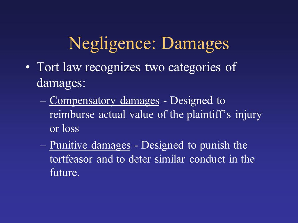 Negligence: Damages Tort law recognizes two categories of damages: