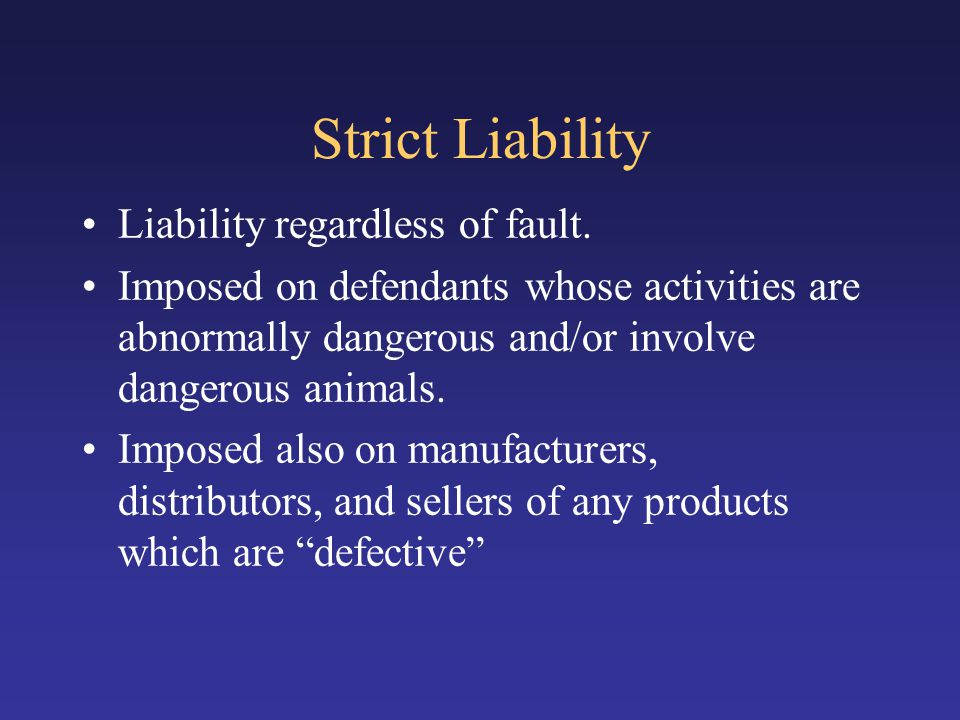 Strict Liability Liability regardless of fault.