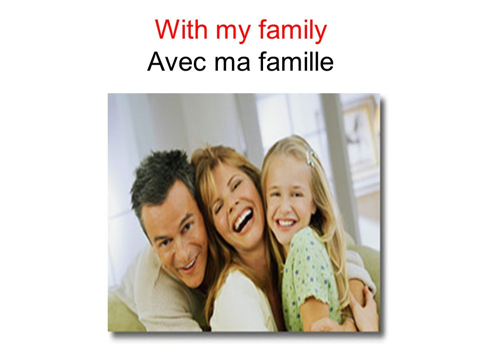 With my family Avec ma famille