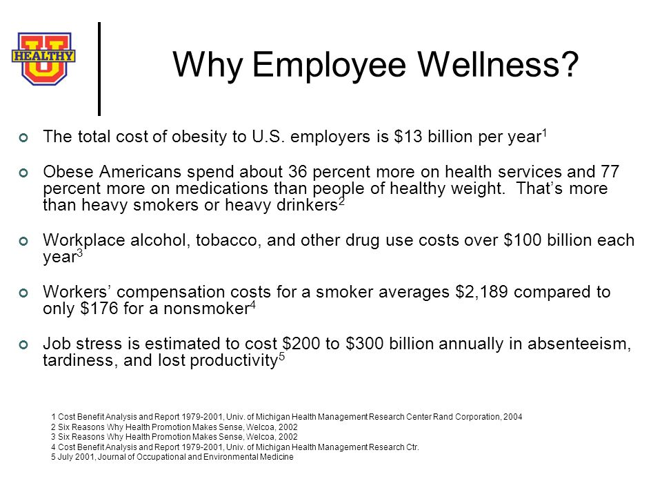 Why Employee Wellness The total cost of obesity to U.S. employers is $13 billion per year1.