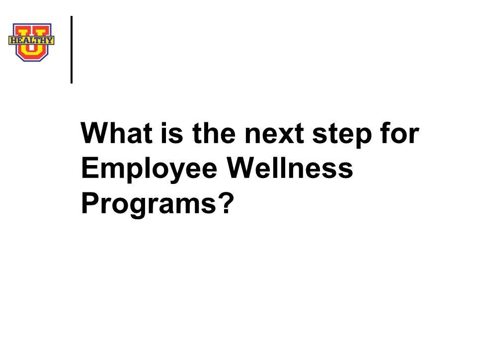 What is the next step for Employee Wellness Programs
