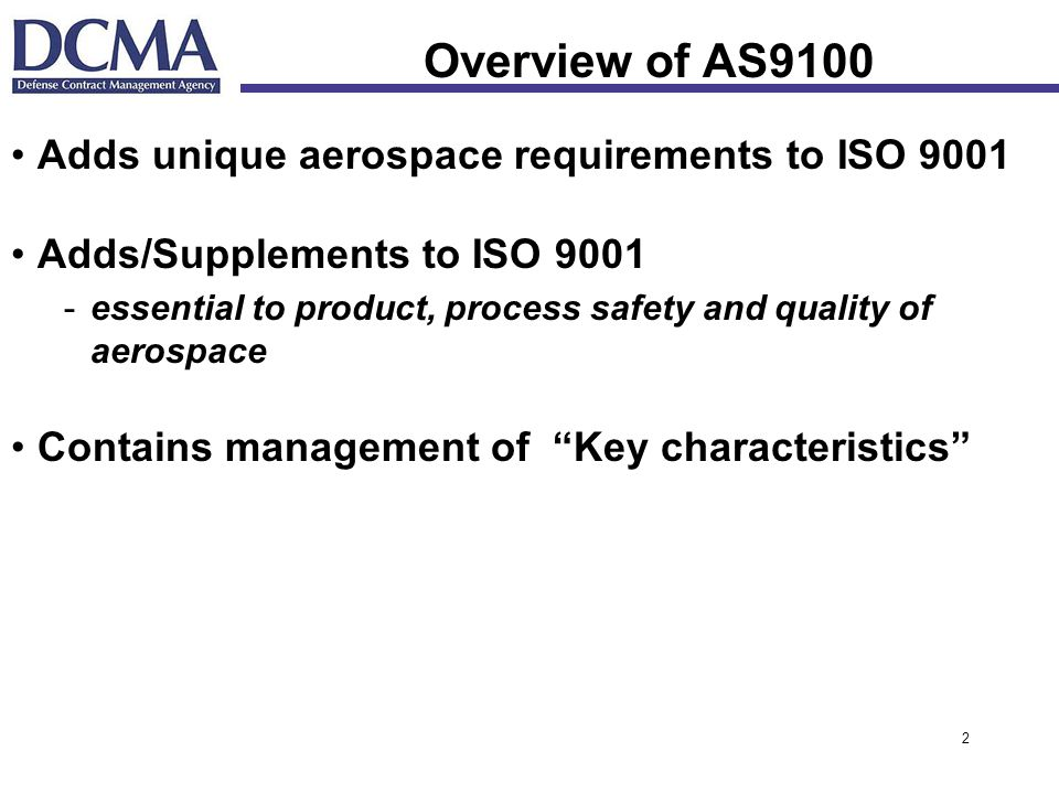 Overview of AS9100 Adds unique aerospace requirements to ISO 9001