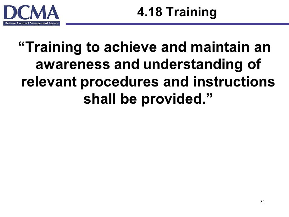 4.18 Training Training to achieve and maintain an awareness and understanding of relevant procedures and instructions shall be provided.