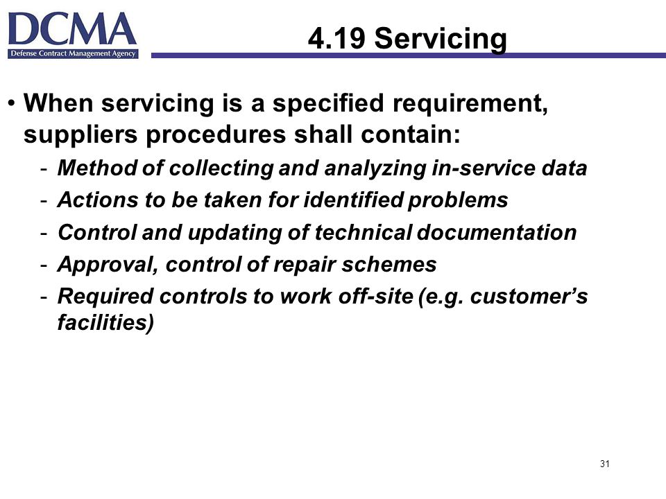 4.19 Servicing When servicing is a specified requirement, suppliers procedures shall contain: Method of collecting and analyzing in-service data.