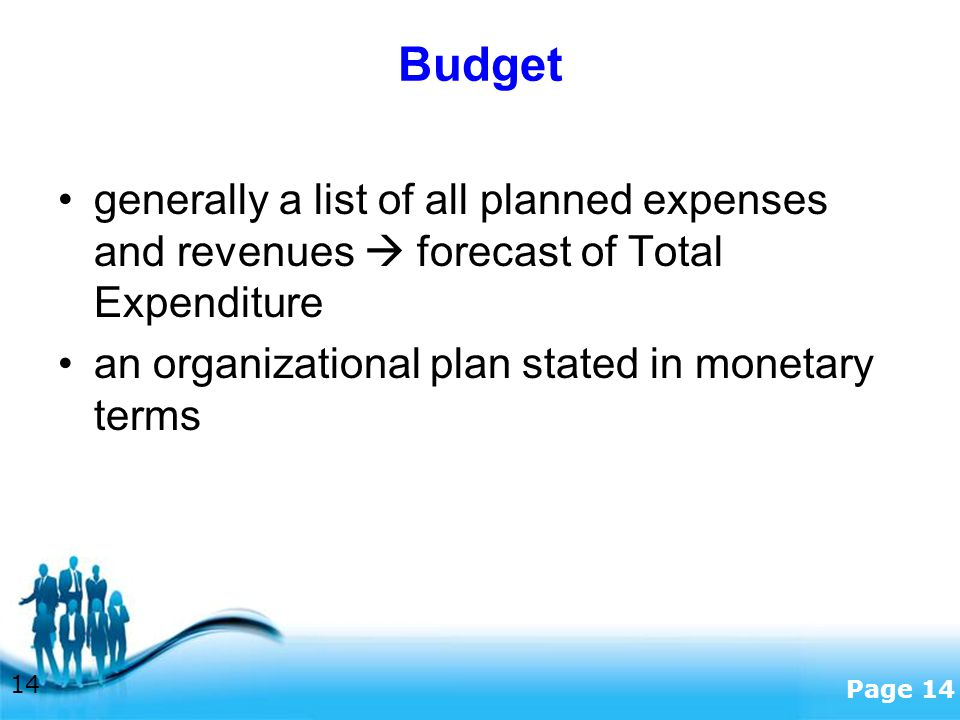 Budget generally a list of all planned expenses and revenues  forecast of Total Expenditure.
