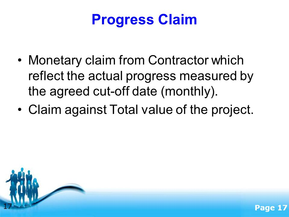 Progress Claim Monetary claim from Contractor which reflect the actual progress measured by the agreed cut-off date (monthly).