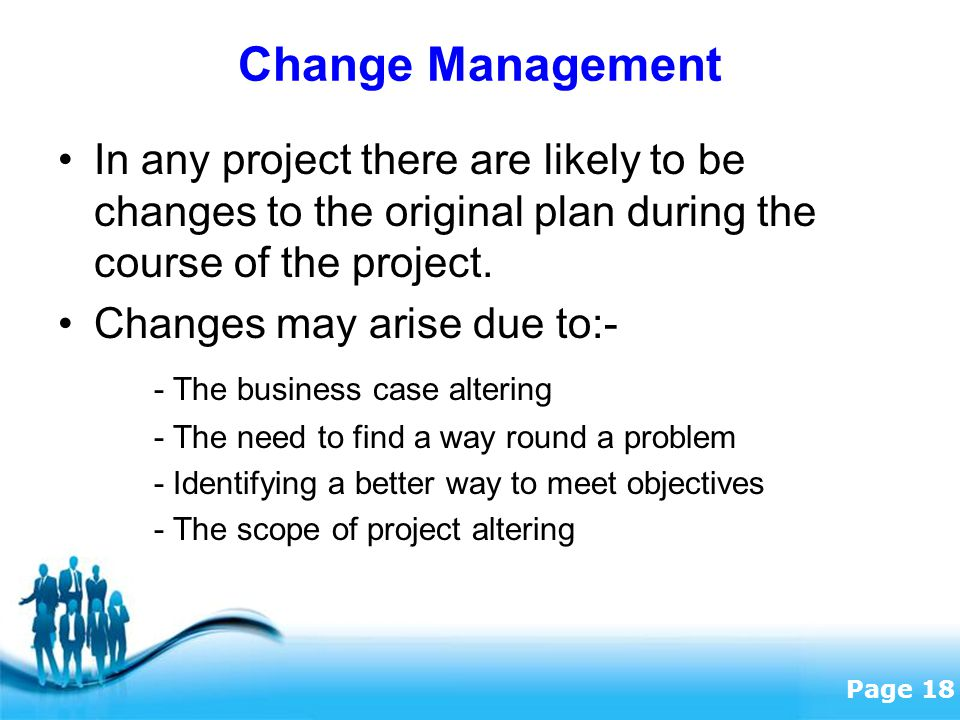 Change Management In any project there are likely to be changes to the original plan during the course of the project.