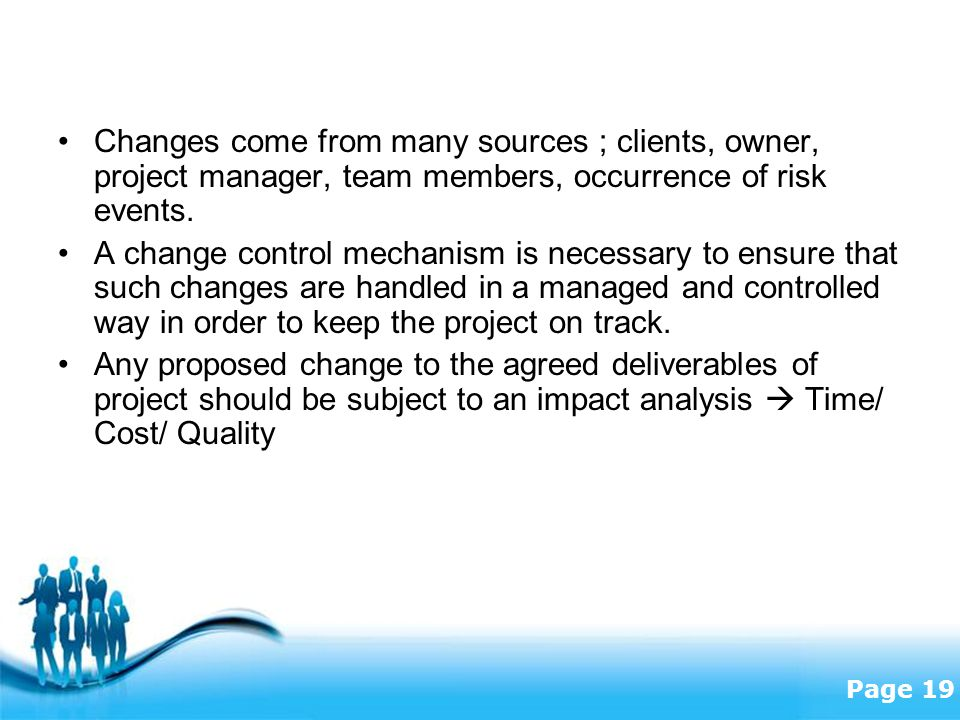 Changes come from many sources ; clients, owner, project manager, team members, occurrence of risk events.