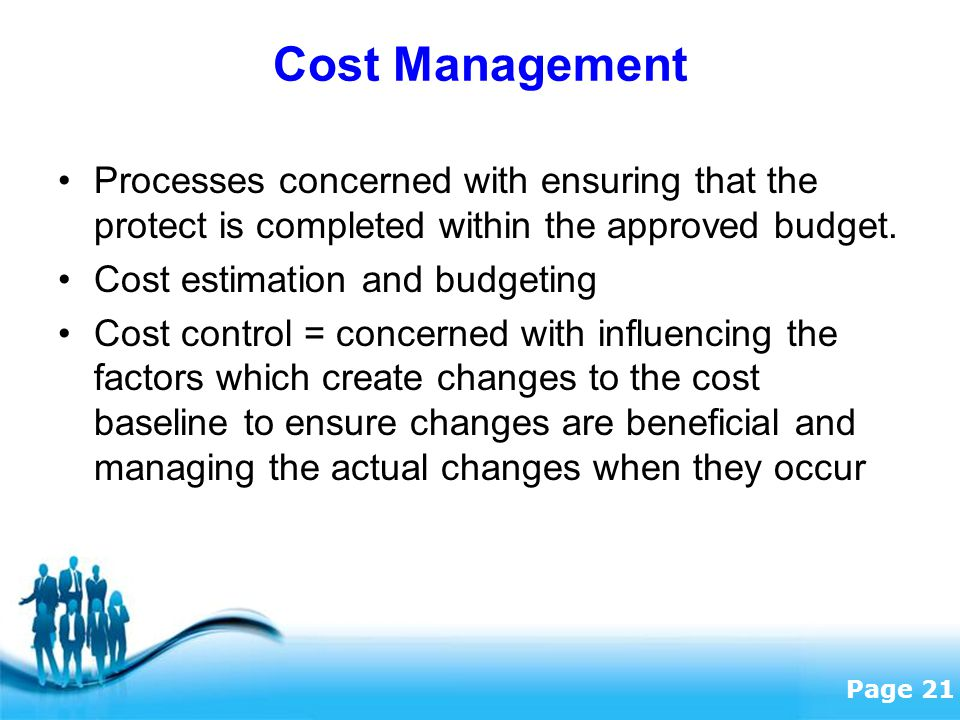 Cost Management Processes concerned with ensuring that the protect is completed within the approved budget.