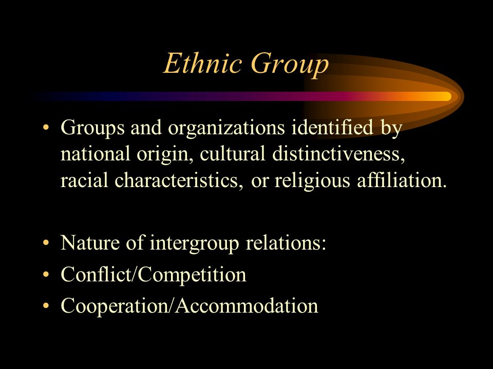 Ethnic Group Groups and organizations identified by national origin, cultural distinctiveness, racial characteristics, or religious affiliation.