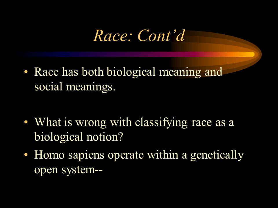 Race: Cont'd Race has both biological meaning and social meanings.