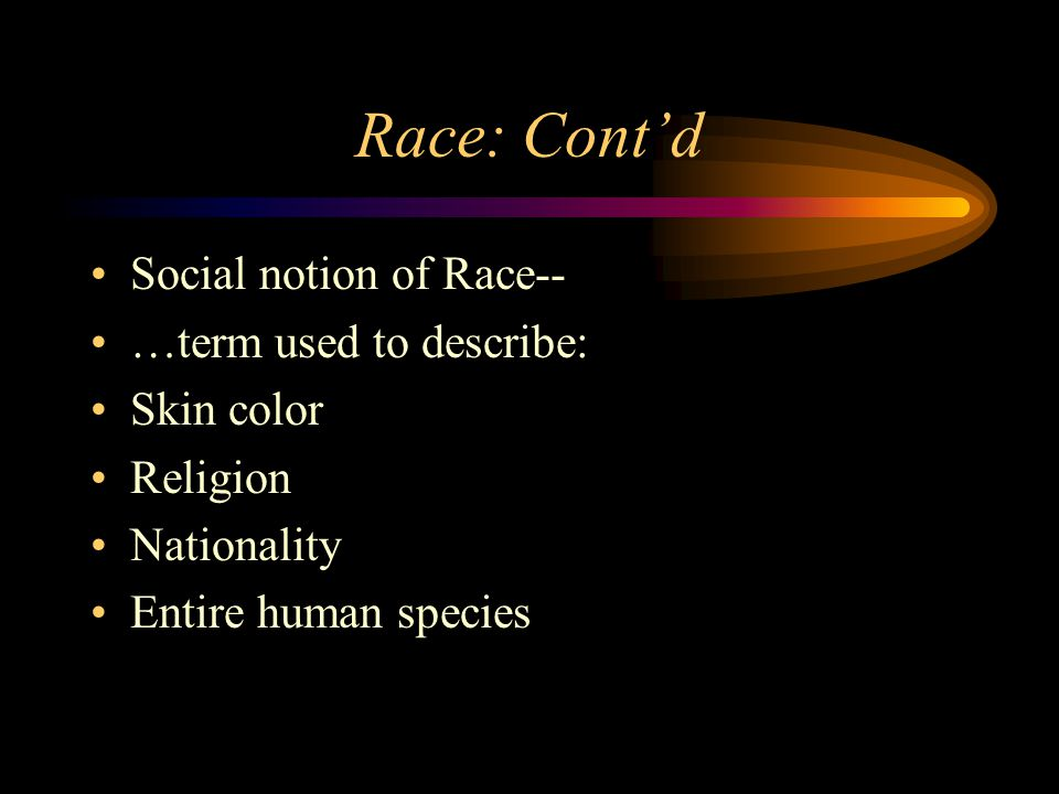 Race: Cont'd Social notion of Race-- …term used to describe: