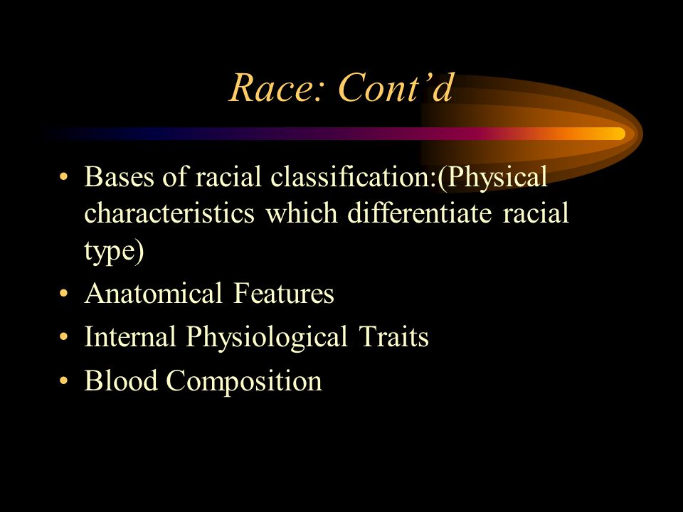 Race: Cont'd Bases of racial classification:(Physical characteristics which differentiate racial type)