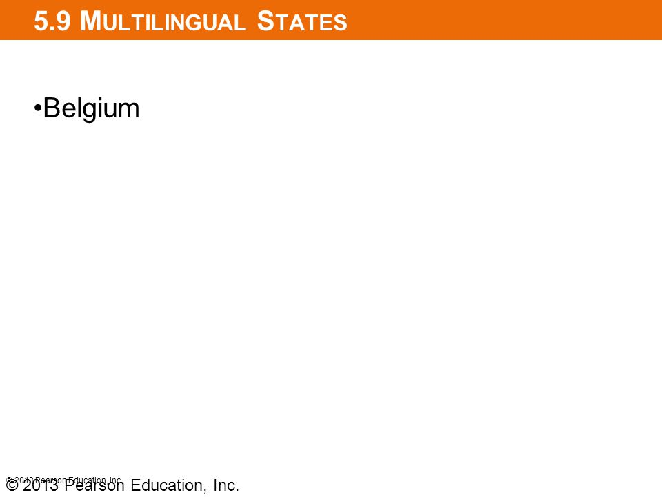 5.9 Multilingual States Belgium © 2013 Pearson Education, Inc.