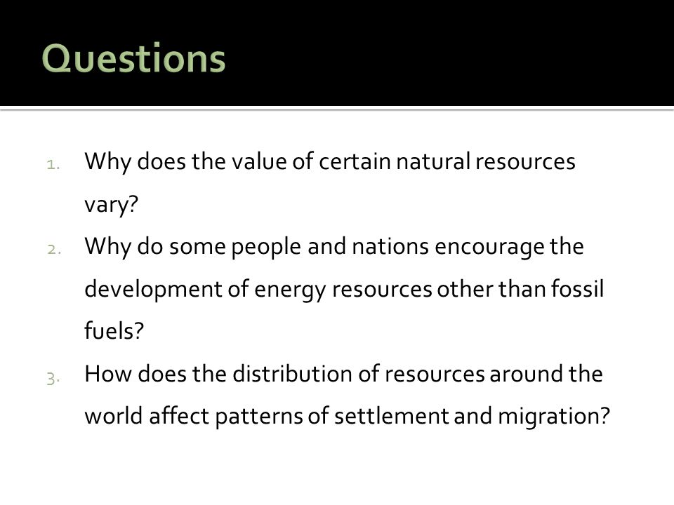 Questions Why does the value of certain natural resources vary