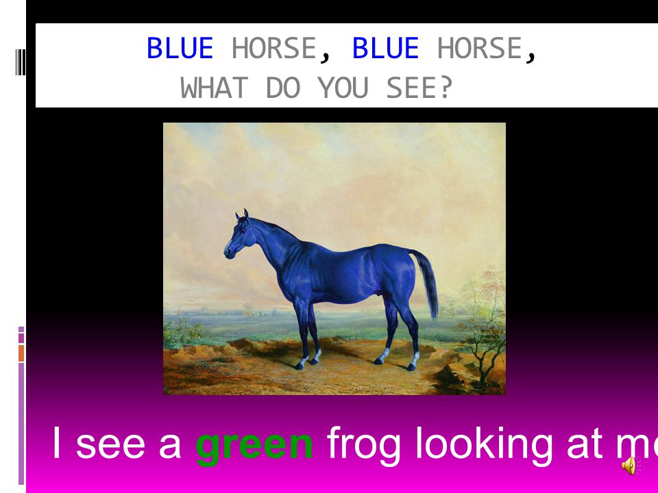BLUE HORSE, BLUE HORSE, WHAT DO YOU SEE