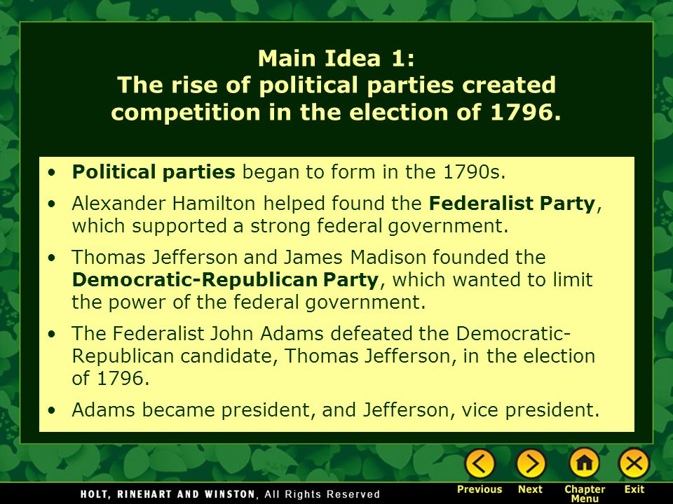 Main Idea 1: The rise of political parties created competition in the election of 1796.