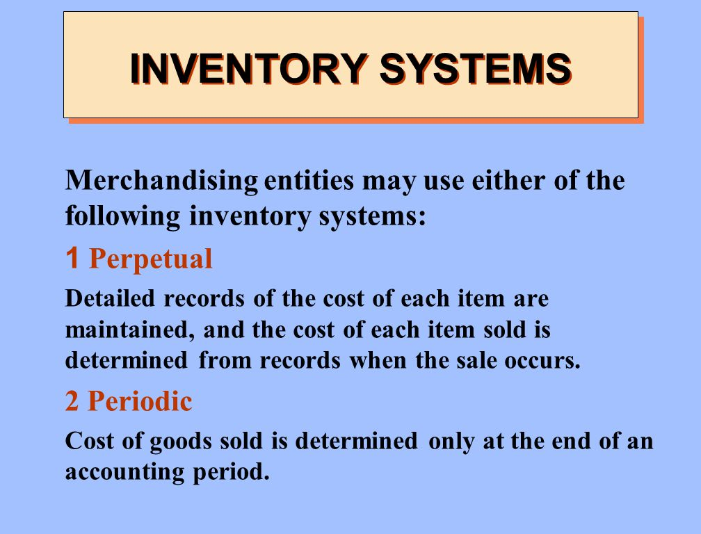INVENTORY SYSTEMS Merchandising entities may use either of the following inventory systems: 1 Perpetual.