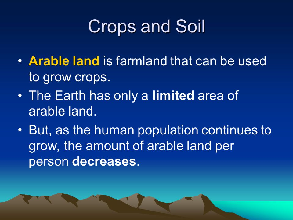 Crops and Soil Arable land is farmland that can be used to grow crops.