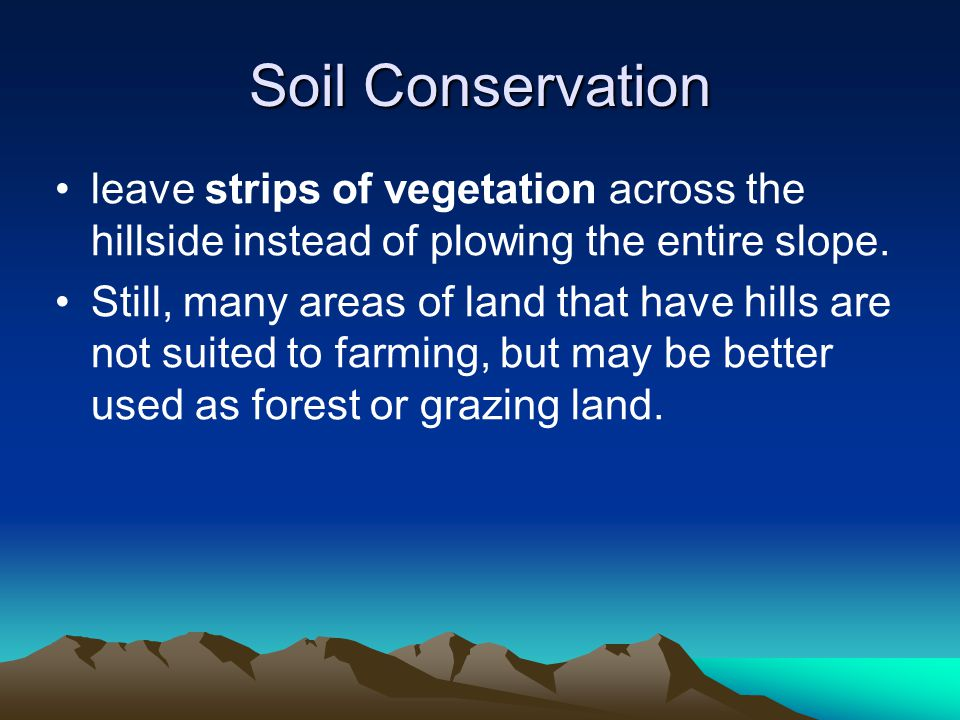 Soil Conservation leave strips of vegetation across the hillside instead of plowing the entire slope.