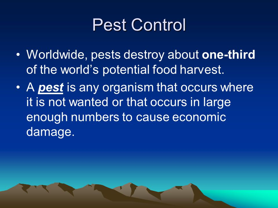 Pest Control Worldwide, pests destroy about one-third of the world's potential food harvest.