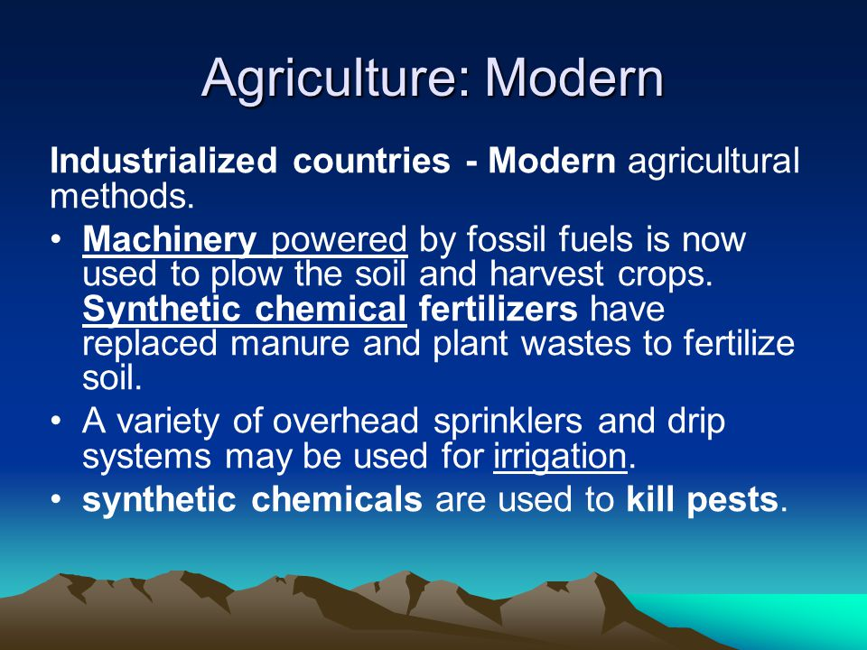 Agriculture: Modern Industrialized countries - Modern agricultural methods.
