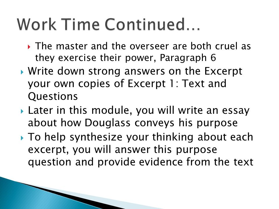 Work Time Continued… The master and the overseer are both cruel as they exercise their power, Paragraph 6.