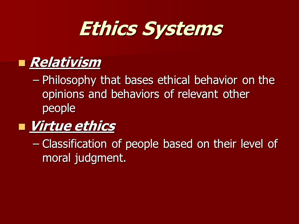 Ethics Systems Relativism Virtue ethics