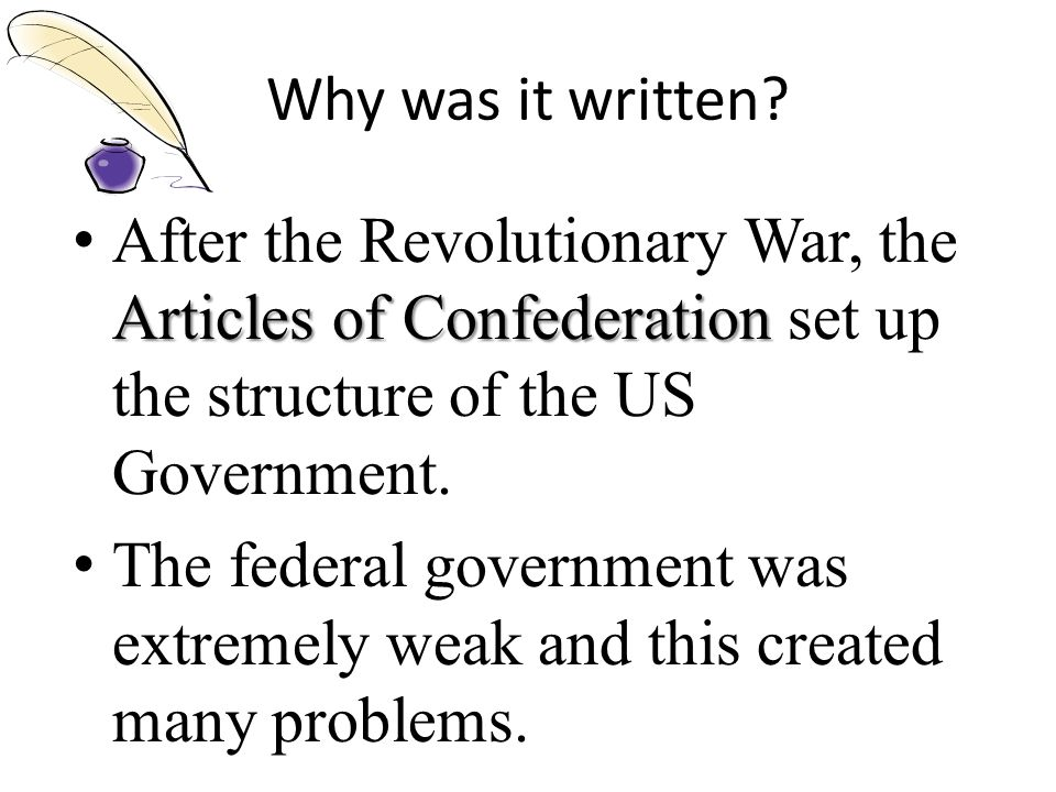 Why was it written After the Revolutionary War, the Articles of Confederation set up the structure of the US Government.