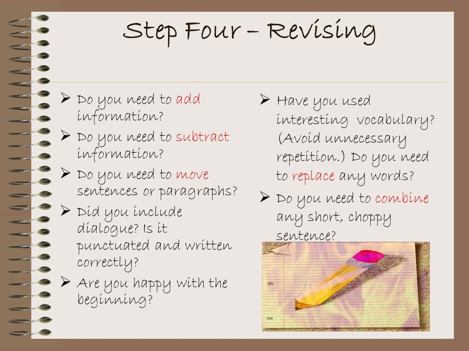 Step Four – Revising Do you need to add information