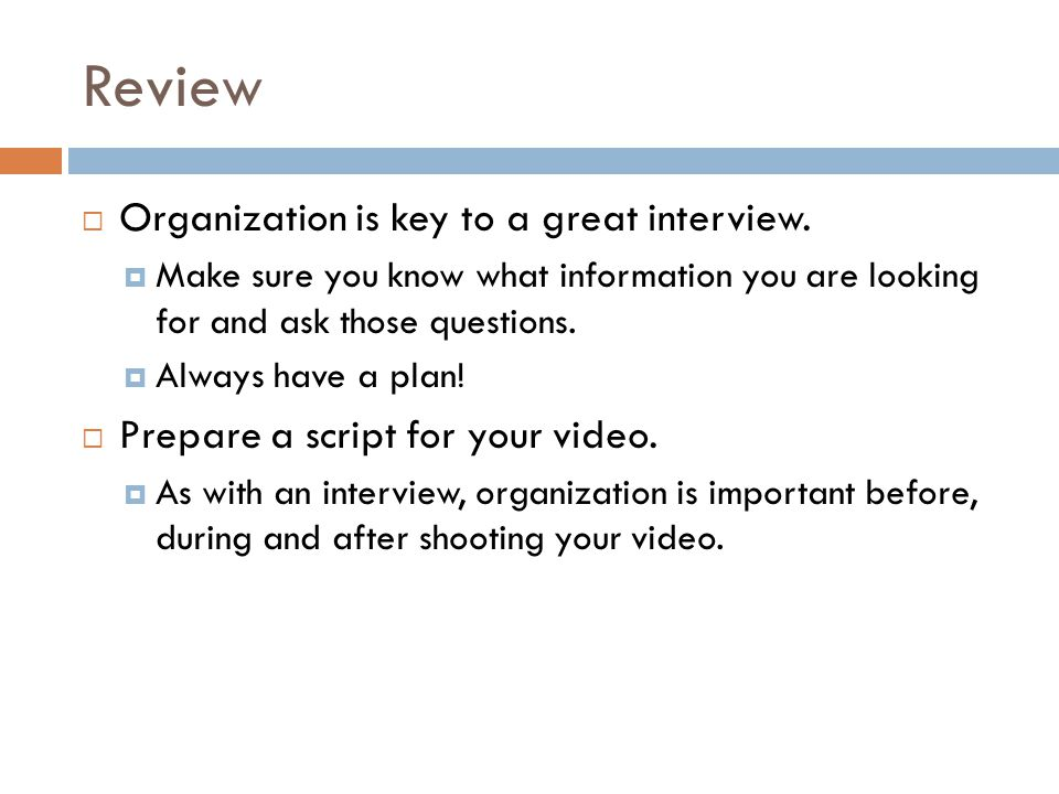 Review Organization is key to a great interview.