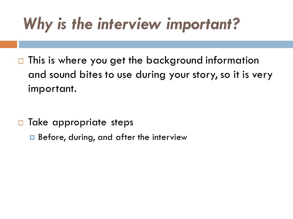 Why is the interview important