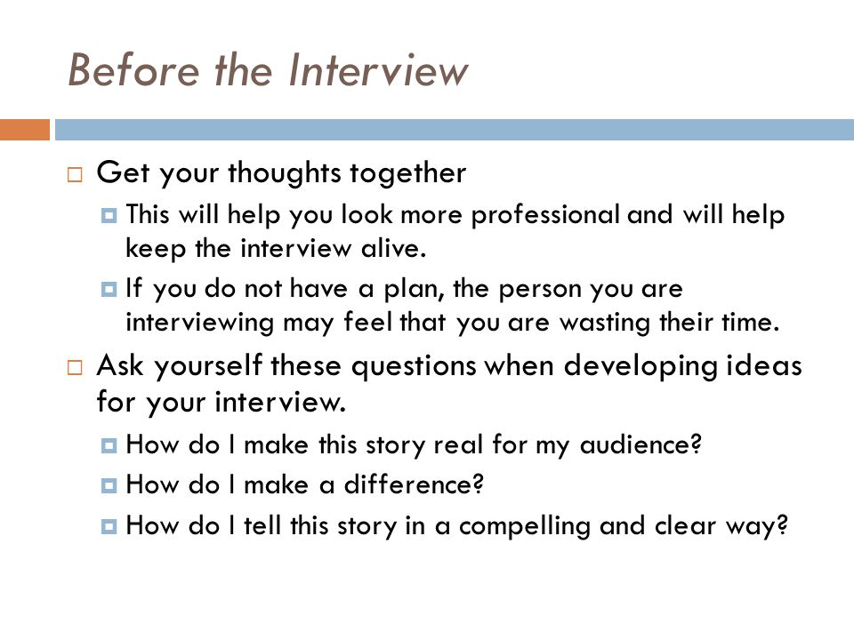 Before the Interview Get your thoughts together