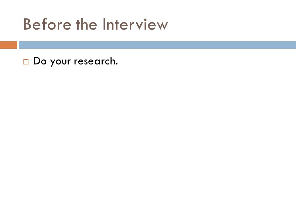 Before the Interview Do your research.