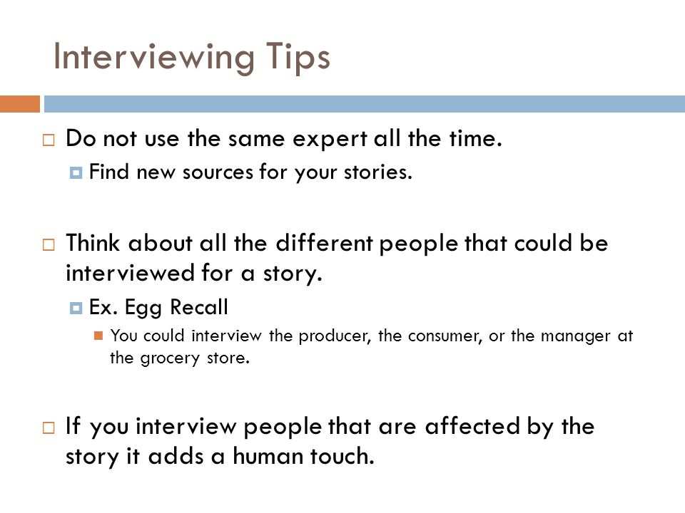 Interviewing Tips Do not use the same expert all the time.