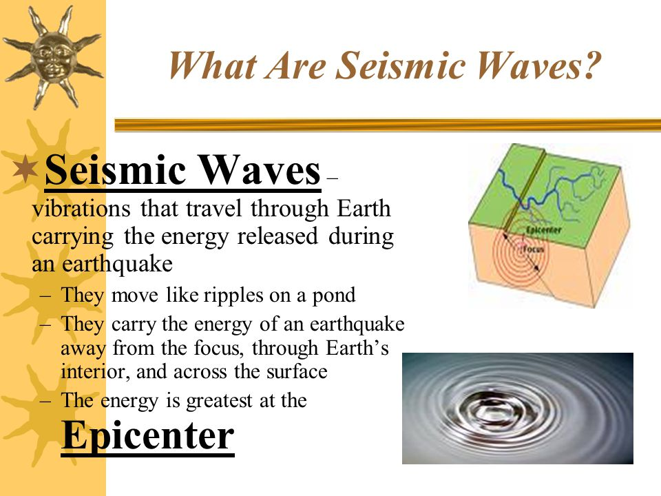 What Are Seismic Waves Seismic Waves – vibrations that travel through Earth carrying the energy released during an earthquake.