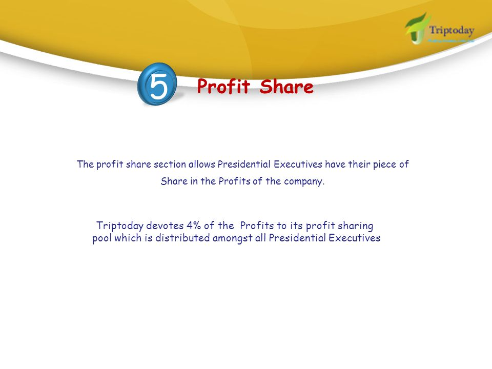 5 Profit Share. The profit share section allows Presidential Executives have their piece of. Share in the Profits of the company.
